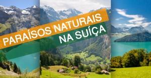 6 Paraísos Naturais na Suíça