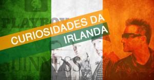 7 Coisas Que Talvez Você Não Sabia Sobre a Irlanda